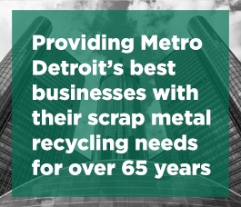 Providing Metro Detroit's best businesses with their scrap metal recycling needs for over 65 years